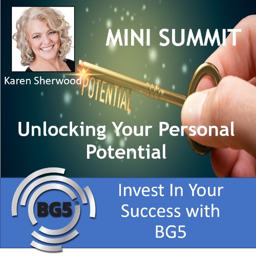 Karen Sherwood - Invest In Your Success With BG5 - Mini Summit Part 2