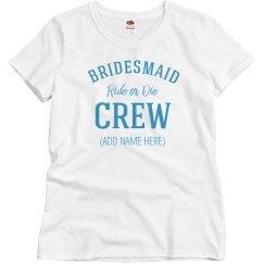 Bidesmaid Ride Or Die Bridal Crew