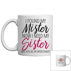 Need My Sister Bridesmaid Proposal
