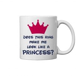 Does This Ring Make Me Look Like A Princess? Mug