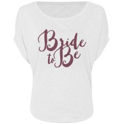 Bride to be flowy tee
