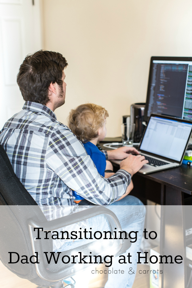 Transitioning to Dad Working at Home | chocolateandcarrots.com