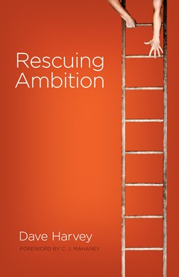 Rescuing Ambition (Foreword by C. J. Mahaney) (eBook)