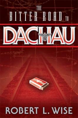 The Bitter Road to Dachau (eBook)