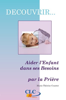 Aider l'enfant dans ses besoins par la prière