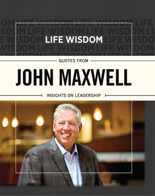 Life Wisdom: Quotes from John Maxwell (eBook)