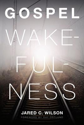 Gospel Wakefulness (Foreword by Ray Ortlund) (eBook)