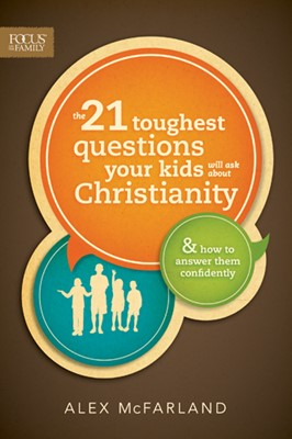 The 21 Toughest Questions Your Kids Will Ask about Christianity (eBook)