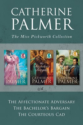 The Miss Pickworth Collection: The Affectionate Adversary / The Bachelor's Bargain / The Courteous Cad (eBook)