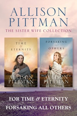 The Sister Wife Collection: For Time & Eternity / Forsaking All Others (eBook)