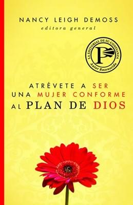 Atrévete a ser una mujer conforme al plan de Dios