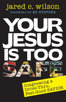 Your Jesus Is Too Safe
