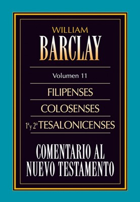Comentario al Nuevo Testamento Vol. 11 -  Filipenses, Colosenses, 1 y 2 Tesalonicenses