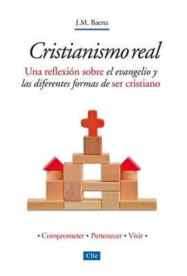 Cristianismo Real. Una reflexión sobre el evangelio y las diferentes formas de ser cristiano