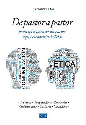 De Pastor a Pastor. Principios para ser un pastor según el corazón de Dios
