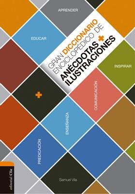 Gran diccionario enciclopédico de anécdotas Ilustraciones. Para la comunicación, la enseñanza  y la predicación cristianas