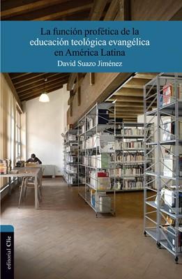 La función Profética de la Educación Teológica Evangélica en América Latina
