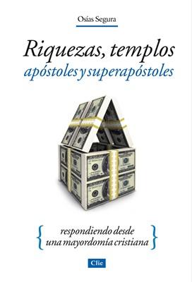 Riquezas, Templos, Apóstoles y Superapóstoles. Respondiendo desde una mayordomía cristiana