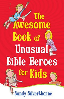 The Awesome Book of Unusual Bible Heroes for Kids (Digital delivered electronically)