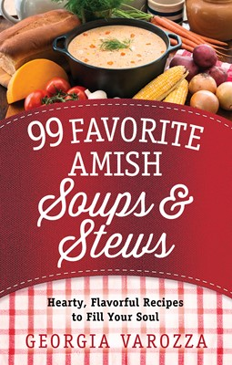99 Favorite Amish Soups and Stews (Digital delivered electronically)