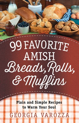 99 Favorite Amish Breads, Rolls, and Muffins (Digital delivered electronically)