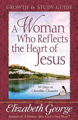 A Woman Who Reflects the Heart of Jesus Growth and Study Guide (Digital delivered electronically)