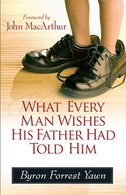 What Every Man Wishes His Father Had Told Him (Digital delivered electronically)