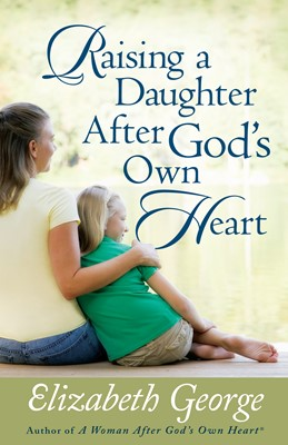 Raising a Daughter After God's Own Heart (Digital delivered electronically)
