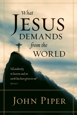 What Jesus Demands from the World (All authority in heaven and on earth has been given to me. (eBook)