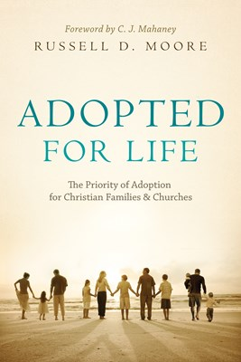 Adopted for Life (Foreword by C. J. Mahaney) (eBook)