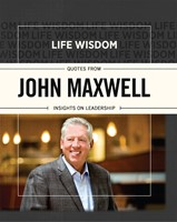 Life Wisdom: Quotes from John Maxwell