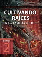 Cultivando raíces en la familia de Dios