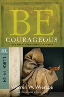 Be Courageous (Luke 14-24)