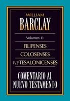 Comentario al Nuevo Testamento Vol. 11 -  Filipenses, Colosenses, 1 y 2 Tesalonicenses