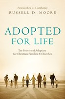 Adopted for Life (Foreword by C. J. Mahaney)