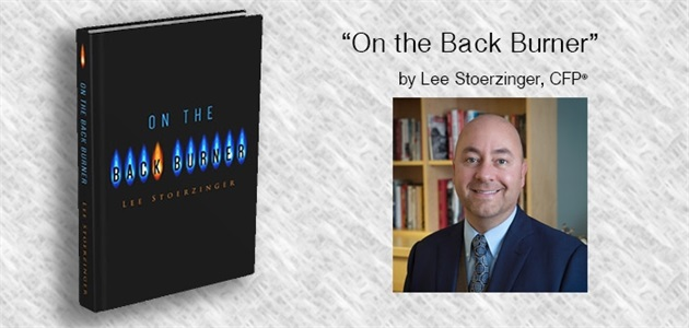 """On the Back Burner""  by Lee Stoerzinger, CFP®"