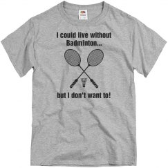 Could live without badminton