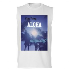 Can I say Aloha anyway?