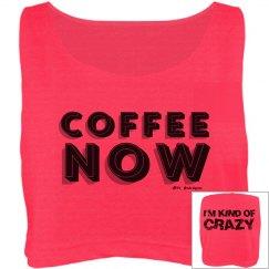 Coffee Now I'm Crazy