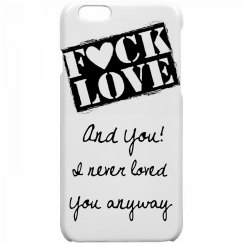 Fuck Love And You Phone Case