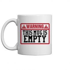 Warning Empty Coffee Mug