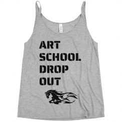 Art school drop out!
