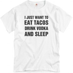Eat Tacos Drink Vodka And Sleep