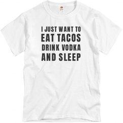 Eat Tacos Drink Vodka And Sleep