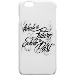 Inhale The Future Exhale The Past iPhone 6 Case