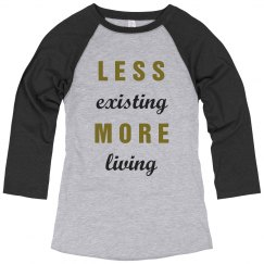 Less Existing More Living
