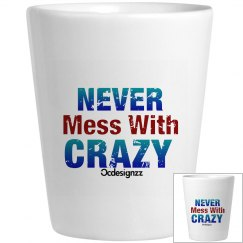 Never Mess With Crazy (Drunks)