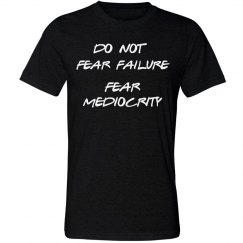 FEAR MEDIOCRITY