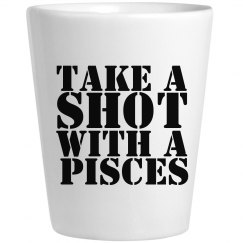 Take A Shot With A Pisces Glass