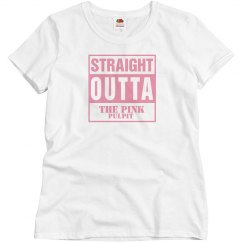 STRAIGHT OUTTA The Pink Pulpit